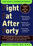 Peeke, Pamela: Fight Fat after Forty : The Revolutionary Three-Pronged Approach That Will Break Your Stress-Fat Cycle and Make You Healthy, Fit and Trim for Life