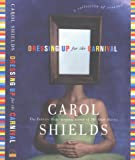 Shields, Carol: Dressing up for the Carnival