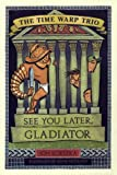 Scieszka, Jon: See You Later, Gladiator