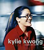 Kylie Kwong: Recipes and Stories by Kylie…
