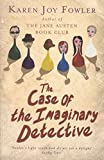KAREN JOY FOWLER: The Case of the Imaginary Detective