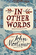In Other Words by John Mortimer