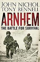 Arnhem: The Battle for Survival by John…