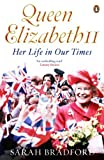 Bradford, Sarah: Queen Elizabeth II: Her Life in Our Times
