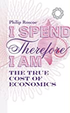 I Spend, Therefore I am: The True Cost of…