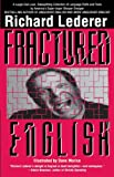 Lederer, Richard: Fractured English: A Pleasury of Bloopers and Blunders, Fluffs and Flubs, and Gaffes and Goofs