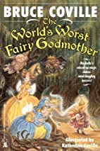 The World's Worst Fairy Godmother by Bruce…