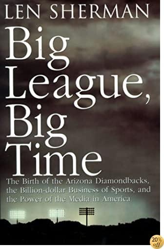 Big League, Big Time: The Birth Of The Arizona Diamondbacks, The Billion Dollar Business Of Sports