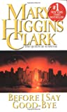 Clark, Mary Higgins: Before I Say Good-bye