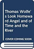 Wolfe, Thomas: Thomas Wolfe's Look Homeward Angel and of Time and the River