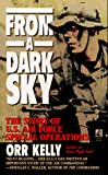 Kelly, Orr: From a Dark Sky: The Story of U. S. Air Force Special Operations