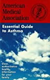 Perry, Angela: The American Medical Association Essential Guide to Asthma : Good Food That&#39;s Good for You