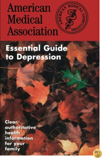 The American Medical Association Essential Guide to Depression (The American Medical Association Essential Guides Series)