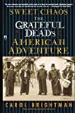 Brightmn, Carol: Sweet Chaos: The Grateful Dead's American Adventure