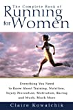 Kowalchik, Claire: The Complete Book of Running for Women: Everything You Need to Know About Training, Nutrition, Injury Prevention, Motivation, Racing and Much, Much More