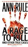 Rule, Ann: A Rage to Kill, and Other True Cases