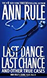 Rule, Ann: Last Dance, Last Chance: And Other True Cases
