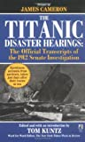 Kuntz, Tom: The Titanic Disaster Hearings: The Official Transcripts of the 1912 Senate Investigation