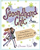 Weil, Christa: Secondhand Chic: The Secrets of Finding Fantastic Bargains at Thrift Shops, Consignment Shops, Vintage Shops and More