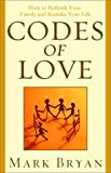 Bryan, Mark A.: Codes of Love: How to Rethink Your Family and Remake Your Life