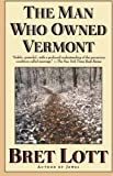 Lott, Bret: The Man Who Owned Vermont