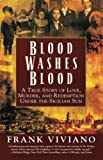 Viviano, Frank: Blood Washes Blood: A True Story of Love, Murder and Redemption under the Sicilian Sun