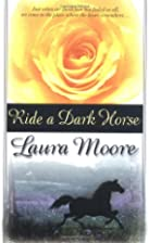 Ride a Dark Horse by Laura Moore