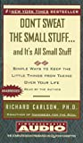 Carlson, Richard: Dont Sweat The Small Stuff And Its All Small Stuff Unabridged: Simple Things To Keep The Little Things From Taking Over Your Life