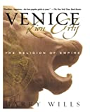 Wills, Garry: Venice, Lion City: The Religion of Empire