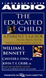 Bennett, William J.: The Educated Child: A Parents Guide from Preschool to Eighth Grade