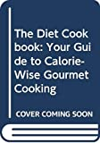 Gibbons, Barbara: The diet cookbook: Your guide to calorie-wise gourmet cooking