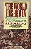 Holliday, Joseph: The World Rushed in: The California Gold Rush Experience