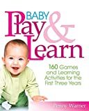 Warner, Penny: Baby Play And Learn: 160 Games and Learning Activities for the First Three Years