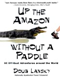 Lansky, Doug: Up the Amazon Without a Paddle: A Humorist's Offbeat Adventures Around the World