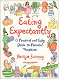 Swinney, Bridget: Eating Expectantly: A Practical and Tasty Guide to Prenatal Nutrition