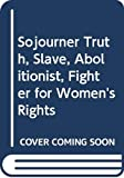 Lindstrom, Aletha Jane: Sojourner Truth, Slave, Abolitionist, Fighter for Women's Rights