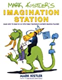 Mark Kistler: Mark Kistler's Imagination Station: Learn How to Drawn in 3-D with Public Television's Favorite Drawing Teacher