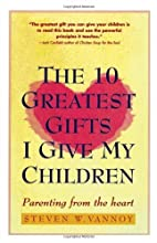 The 10 Greatest Gifts I Give My Children:…