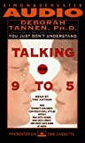 Tannen, Deborah: TALKING FROM 9 TO 5 HOW WOMEN'S AND MEN'S CONVERSA: How Women's and Men's Conversational Styles Affect Who Gets Heard, Who Gets Credit, and What Gets Done at Work