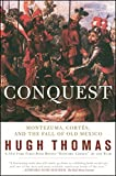 Thomas, Hugh: Conquest: Montezuma, Cortes, and the Fall of Old Mexico
