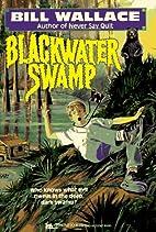Blackwater Swamp by Bill Wallace