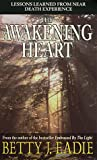 BETTY J. EADIE: The Awakening Heart: Lessons Learned from the Afterlife
