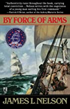 By Force of Arms by James L. Nelson