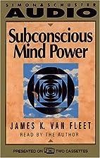 Subconscious Mind Power by James K. Van…