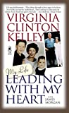 Kelley, Virginia C.: Leading with My Heart