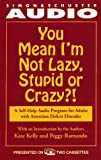 Kate Kelly: You Mean I'm Not Lazy, Stupid or Crazy?: A Self-help Audio Program for Adults with Attention Deficit Disorder