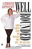 Lippincott, Catherine: Well Rounded: Eight Simple Steps for Changing Your Life...Not Your Size