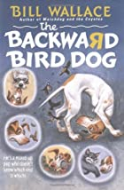 The Backward Bird Dog by Bill Wallace