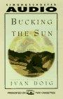 Doig, Ivan: Bucking the Sun: A Novel Cassette