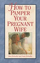 How to Pamper Your Pregnant Wife by Ron…